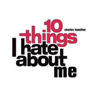 10 Things I Hate About Me