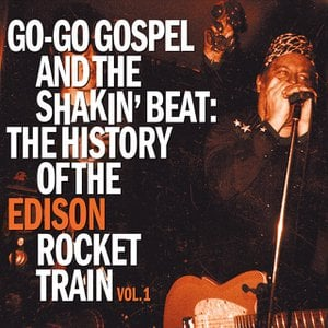 Go-Go Gospel and the Shakin' Beat: The History of the Edison Rocket Train, Vol. 1