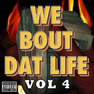 We Bout Dat Life, Vol. 4